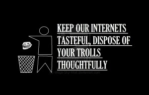 dispose your trolls thoughtfully